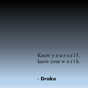 """Know yourself, know your worth."" - Drake ~~How to Know When You Need a Little Extra Self Love~~ on For The Bliss Of It"